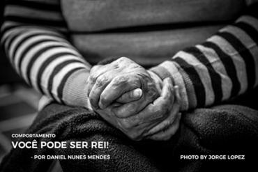 VOCÊ PODE SER REI!   Por Daniel Mendes