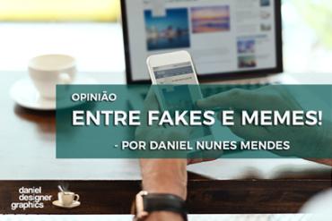 ENTRE FAKES E MEMES! | Por Daniel Mendes