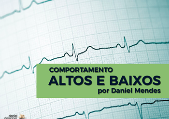 ALTOS E BAIXOS | Por Daniel Mendes