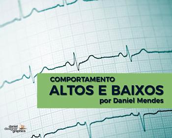 ALTOS E BAIXOS   Por Daniel Mendes